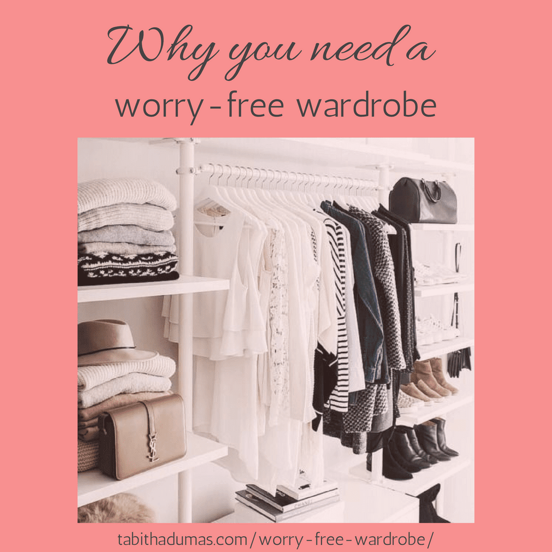 Why you need a worry-free wardrobe! -TabithaDumas.com image consultant