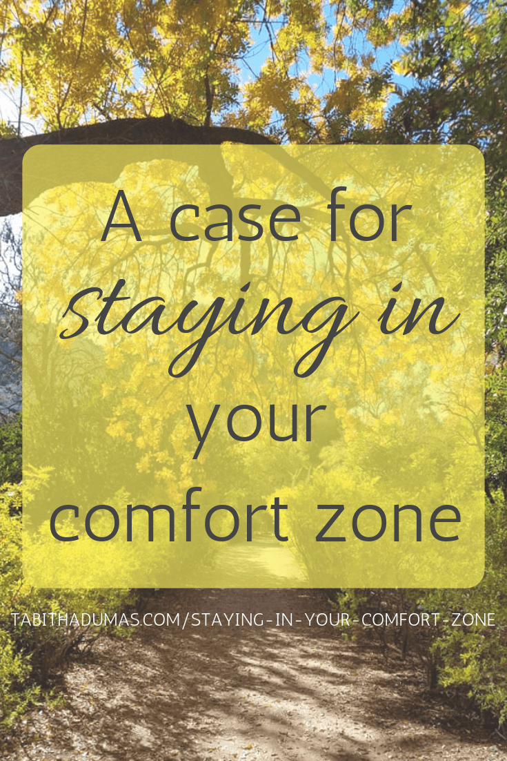 A case for staying in your comfort zone. We're meant to expand where we are comfortable, not live an uncomfortable life. From Tabitha Dumas Phoenix blogger author Big, Simple Life
