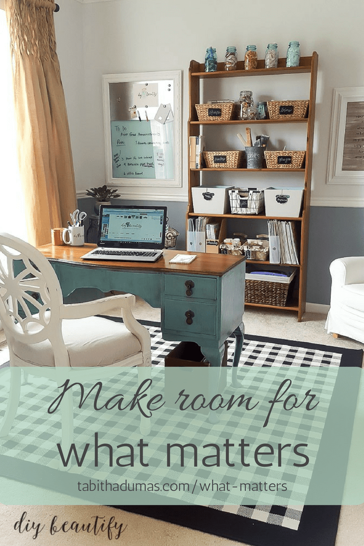 Make room for what matters. -tabithadumas.com