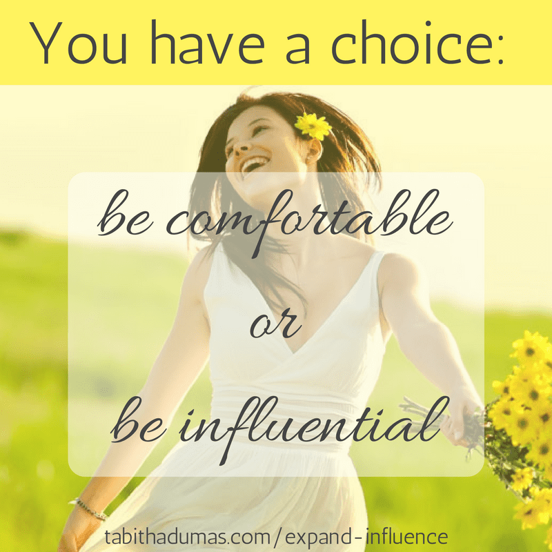 You have a choice- be comfortable or be influential. -tabithadumas.com Tabitha Dumas Phoenix image consultant