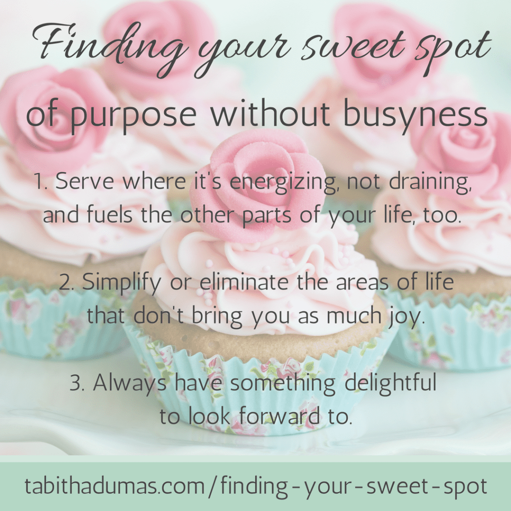 Finding your sweet spot of purpose without busyness. -Tabithadumas.com