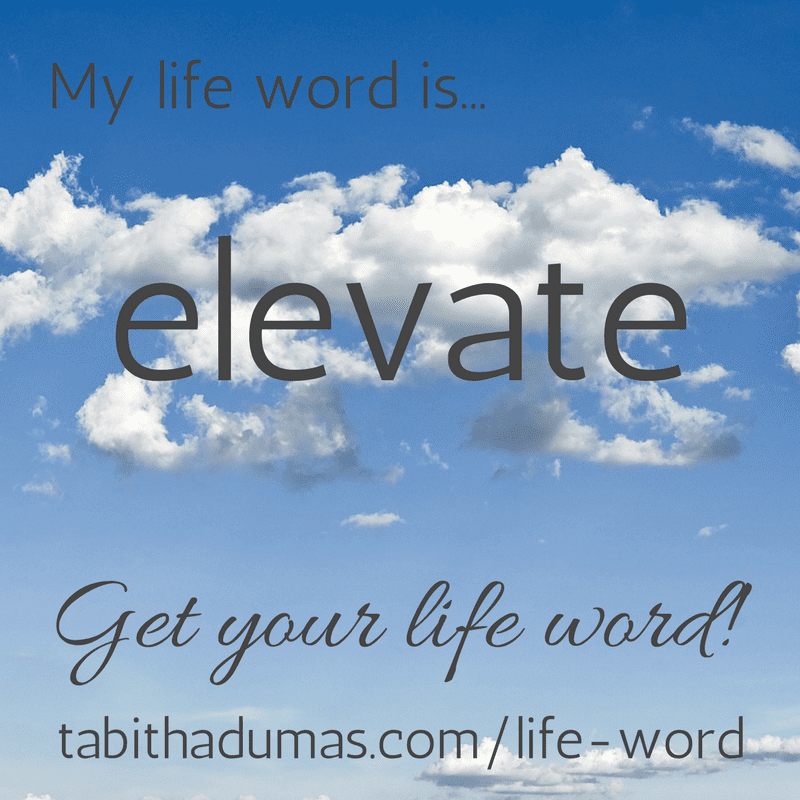 Get your life word! tabithadumas.com Tabitha Dumas life word elevate