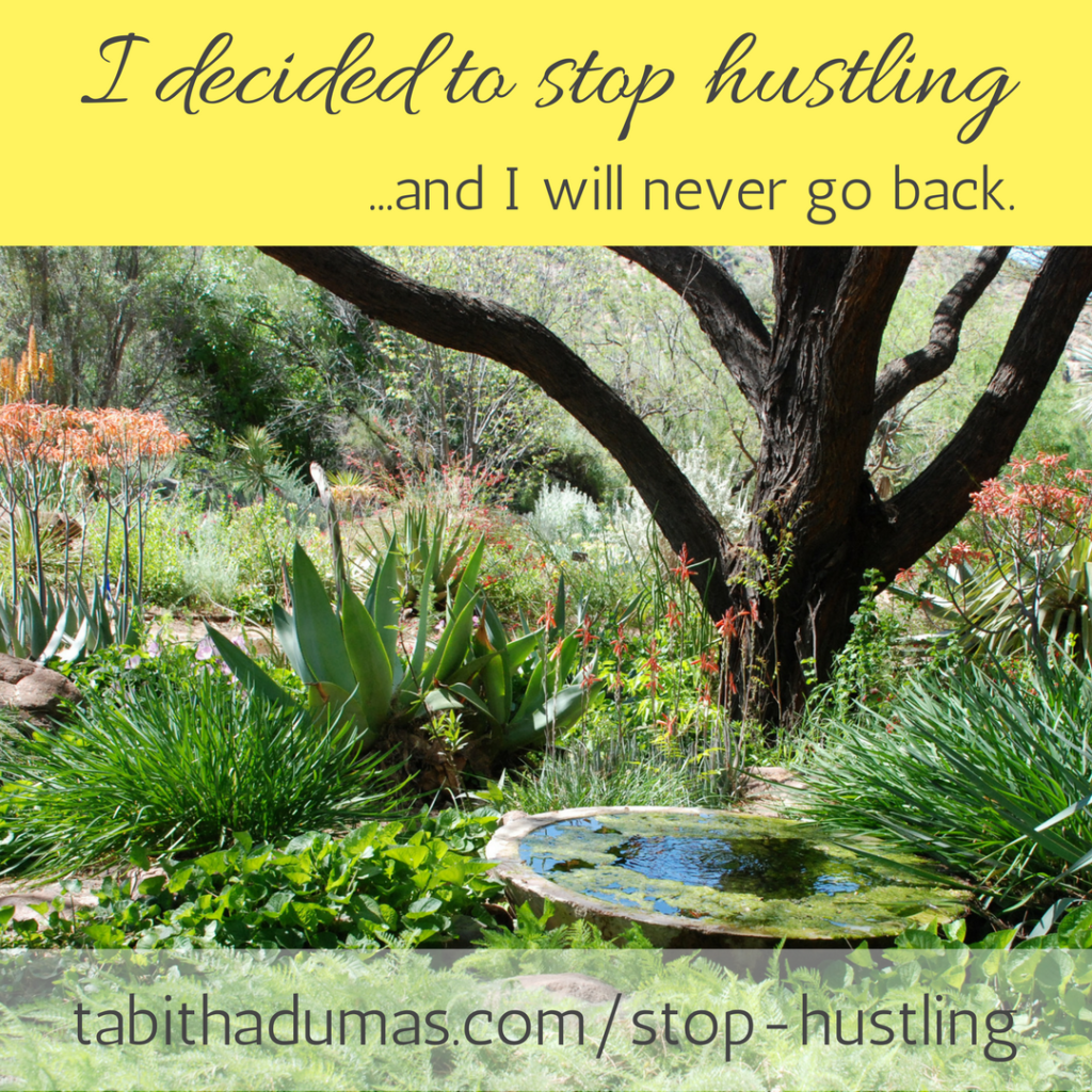 I decided to stop hustling and I will never go back. -tabithadumas.com