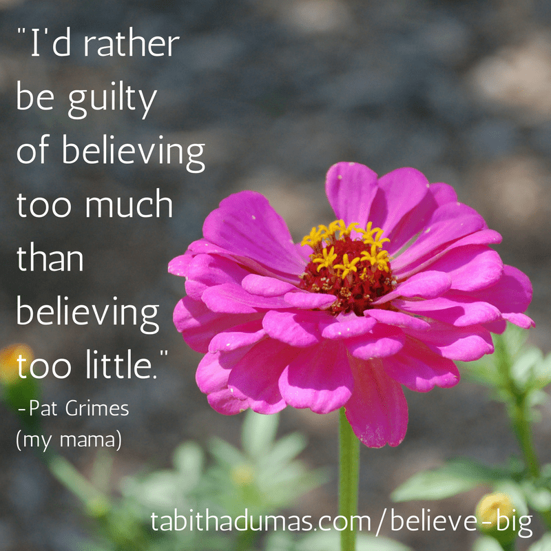 -I'd rather be guilty of believing than too little.- -Pat Grimes