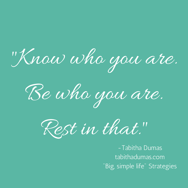 Questioning my purpose. Know who you are. Be who you are. Rest in that._ -tabithadumas.com