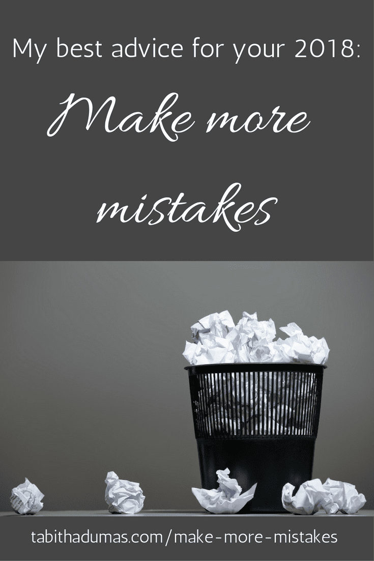 My best advice for your 2018_ make more mistakes! -tabithadumas.com Tabitha Dumas Phoenix Image Consultant