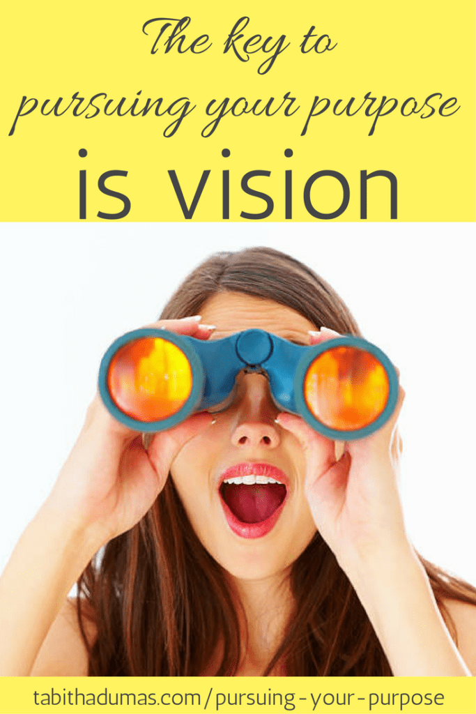 The key to pursuing your purpose is vision. -tabithadumas.com Tabitha Dumas vision boards