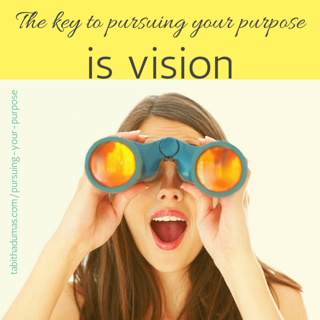 The key to pursuing your purpose is vision. -tabithadumas.com Tabitha Dumas vision boards IG