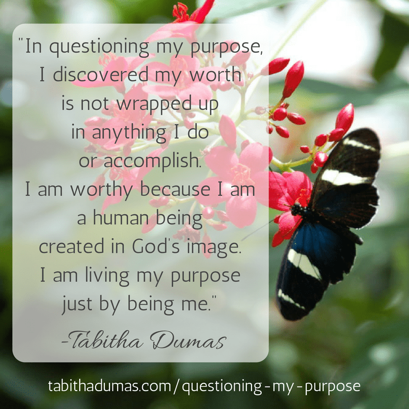 Live with purpose. This is the story of when I questioned mine. -Tabitha Dumas