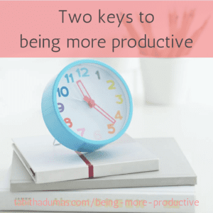 Two keys to being more productive -tabithadumas.com
