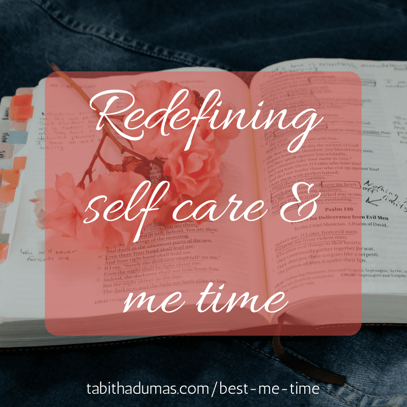 Redefining self care and me time. Daily time with God is the best kind of self care. Tabitha Dumas