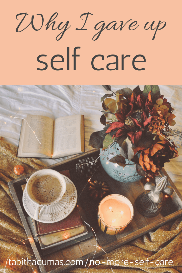 Why I gave up self care. I jumped on the self care bandwagon but now I'm jumping off. Self care needs to be a lifestyle not a weekly bubble bath. from Tabitha Dumas Phoenix Image Consultant