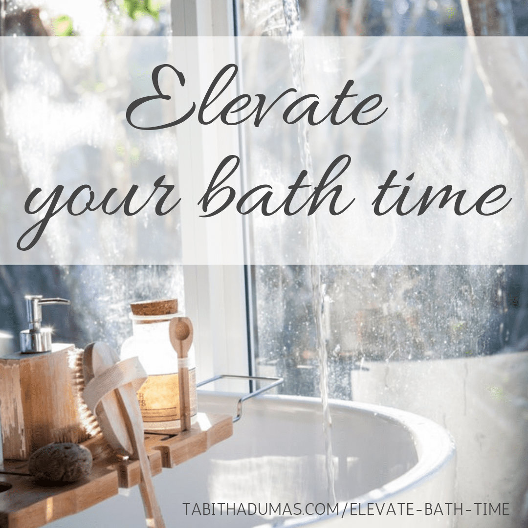 Elevate bath time by Tabitha Dumas author of Big, Simple Life and Phoenix image consultant