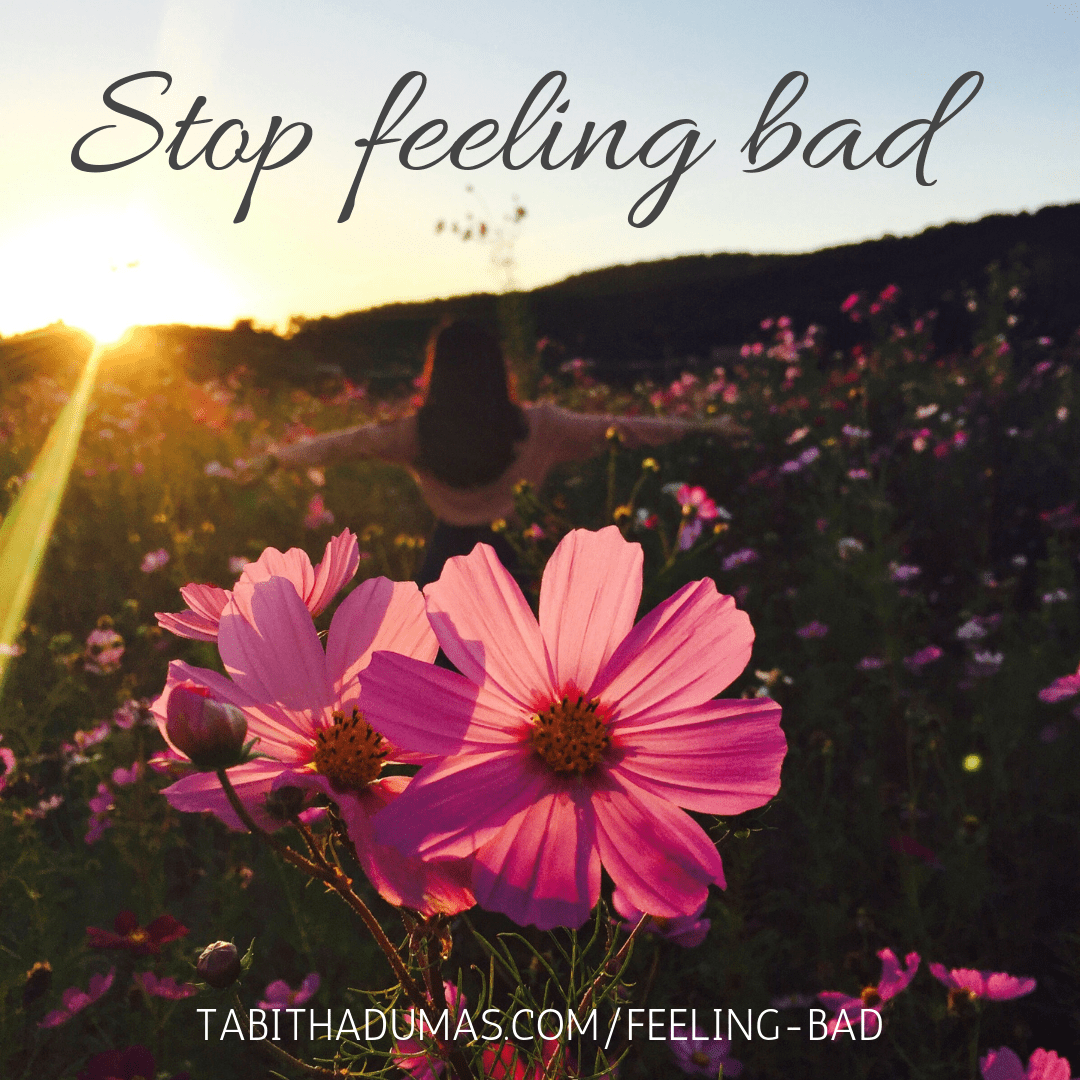 For believers, there's only one reason we should ever feel bad. Stop feeling bad written by Tabitha Dumas Phoenix Image Consultant