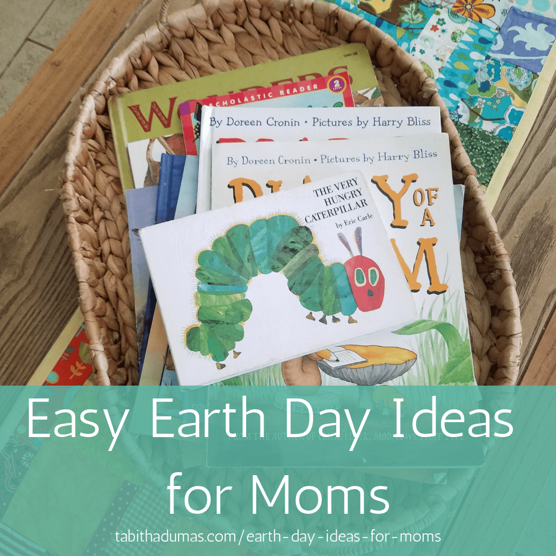 Easy Earth Day Ideas for Moms from Tabitha Dumas blogger