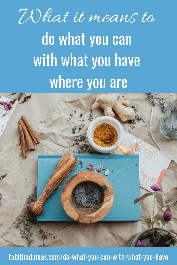 Do what you can with what you have where you are explain. Get a vision and take action. From Tabitha Dumas Phoenix Image Consultant
