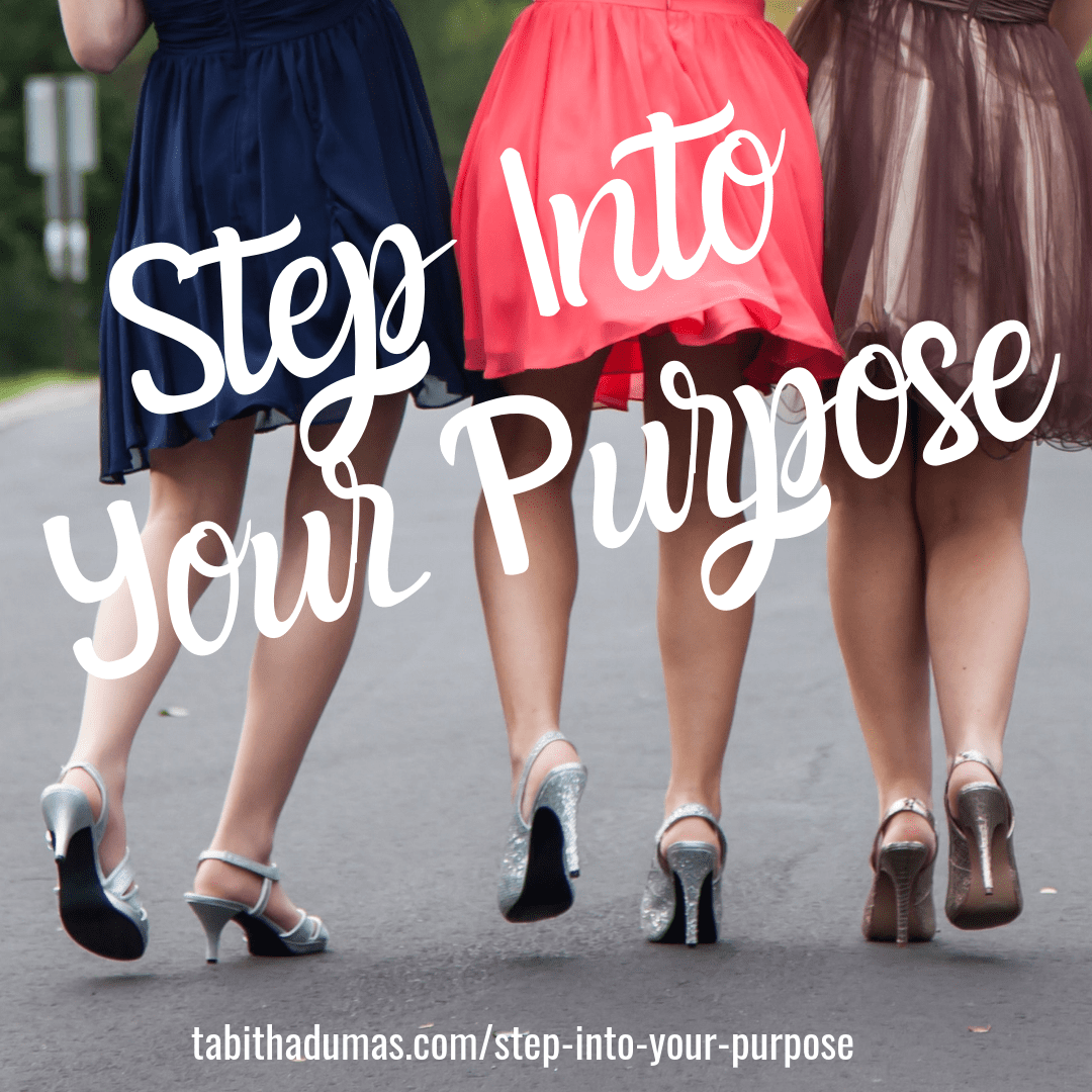 Discover your next step! Step Into Your Purpose with Tabitha Dumas