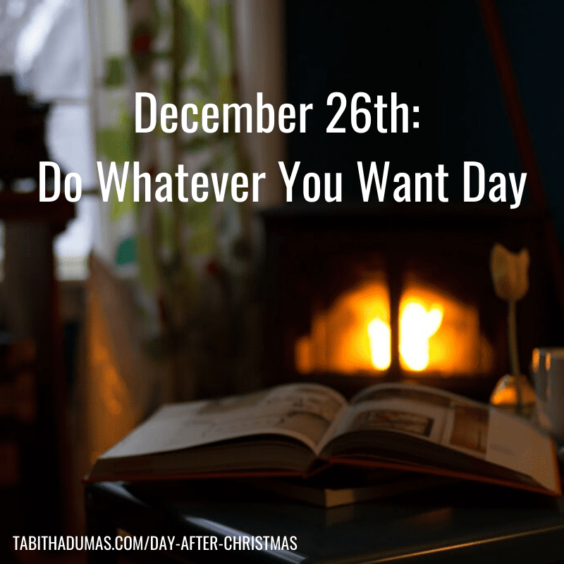 What to do on the day after Christmas. Do whatever you want day! Tabitha Dumas blogger