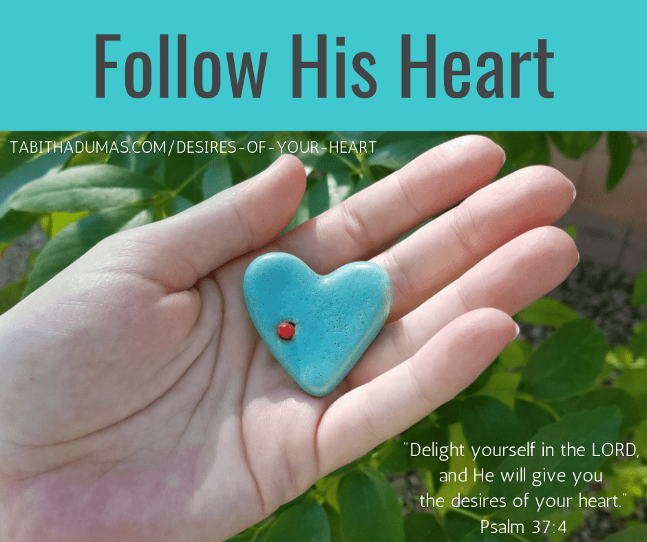 Follow your heart your heart desires Tabitha Dumas