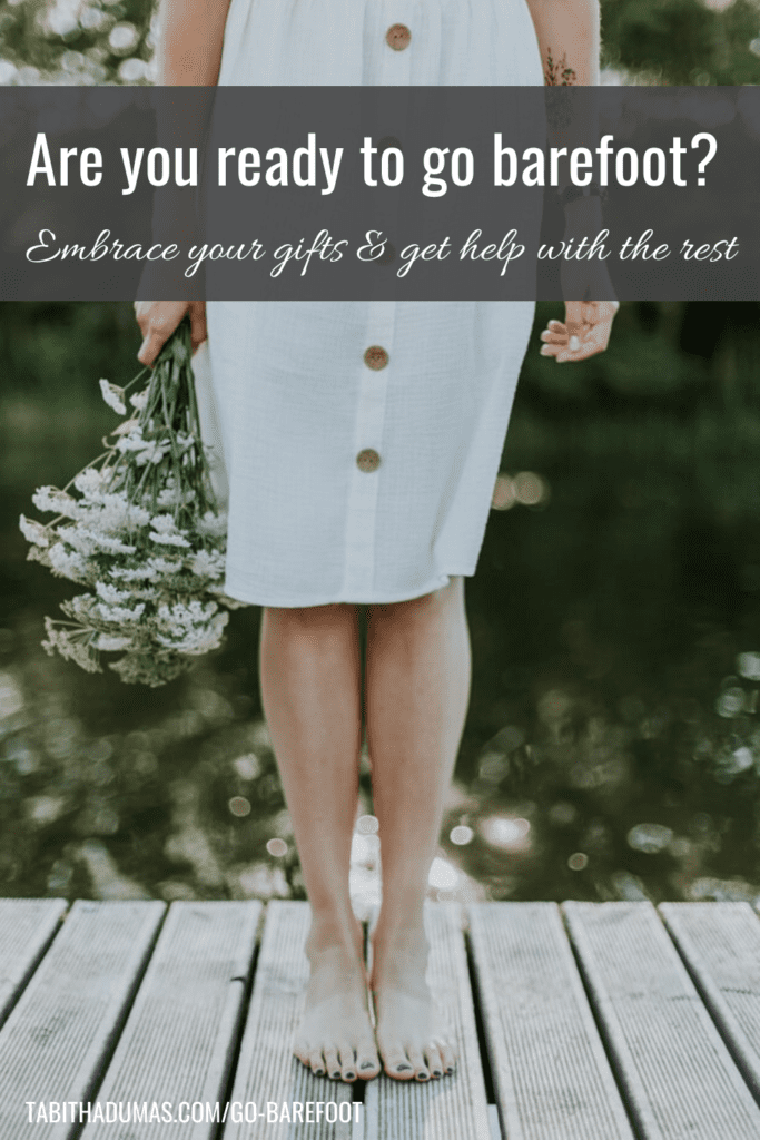 Are you ready to go barefoot? Embrace your best gifts and get help for the rest. Tabitha Dumas Image Consultant