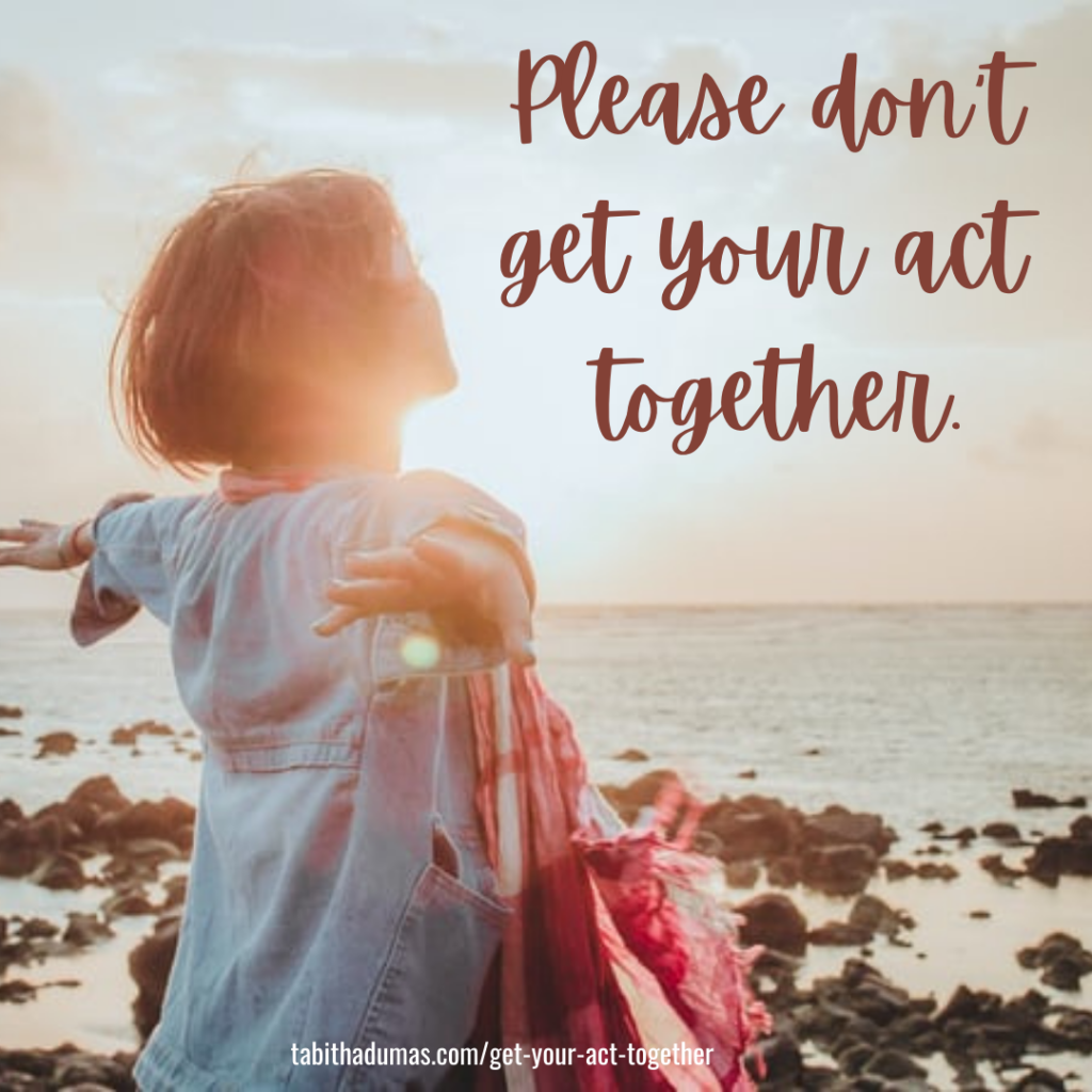 Please don't get your act together by Tabitha Dumas